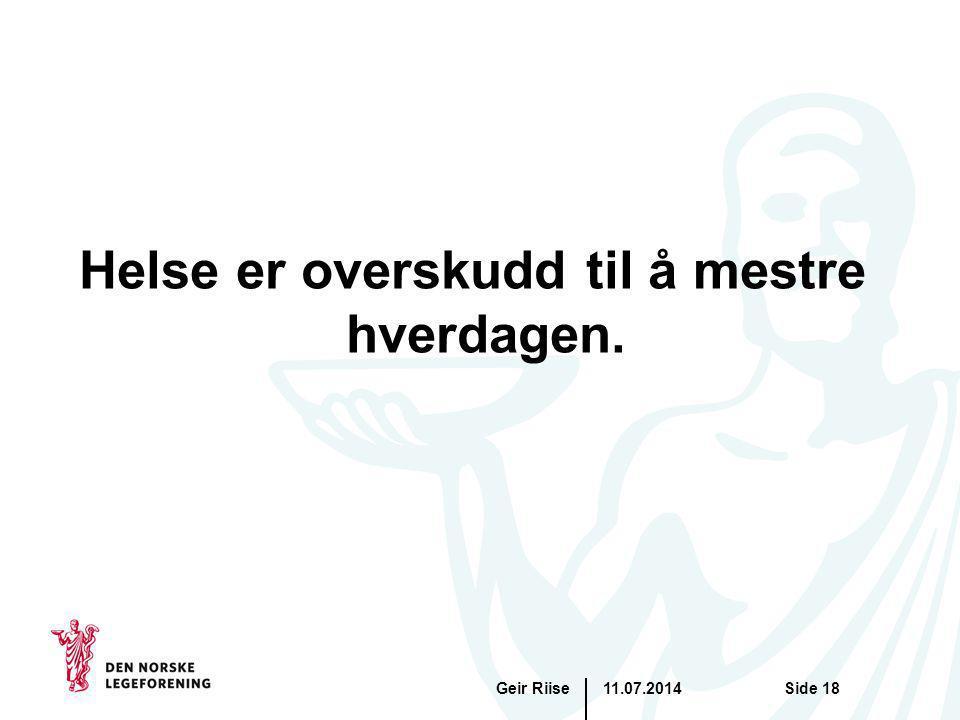 11.07.2014Geir RiiseSide 18 Helse er overskudd til å mestre hverdagen.