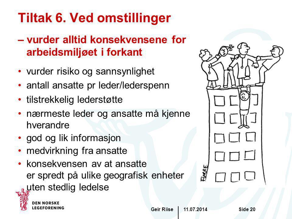 11.07.2014Geir RiiseSide 20 Tiltak 6. Ved omstillinger – vurder alltid konsekvensene for arbeidsmiljøet i forkant vurder risiko og sannsynlighet antal