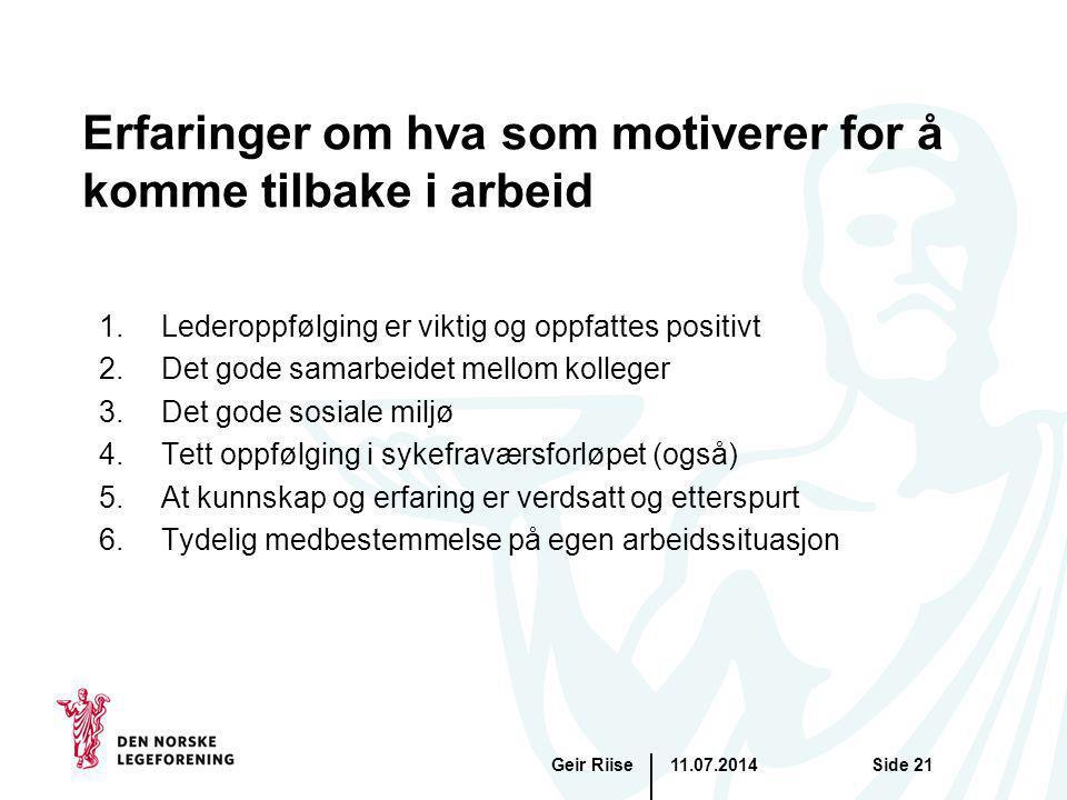 11.07.2014Geir RiiseSide 21 Erfaringer om hva som motiverer for å komme tilbake i arbeid 1.Lederoppfølging er viktig og oppfattes positivt 2.Det gode