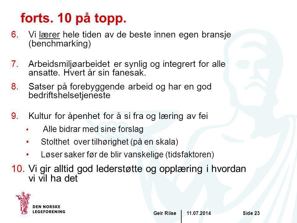 11.07.2014Geir RiiseSide 23 forts. 10 på topp. 6.Vi lærer hele tiden av de beste innen egen bransje (benchmarking) 7.Arbeidsmiljøarbeidet er synlig og