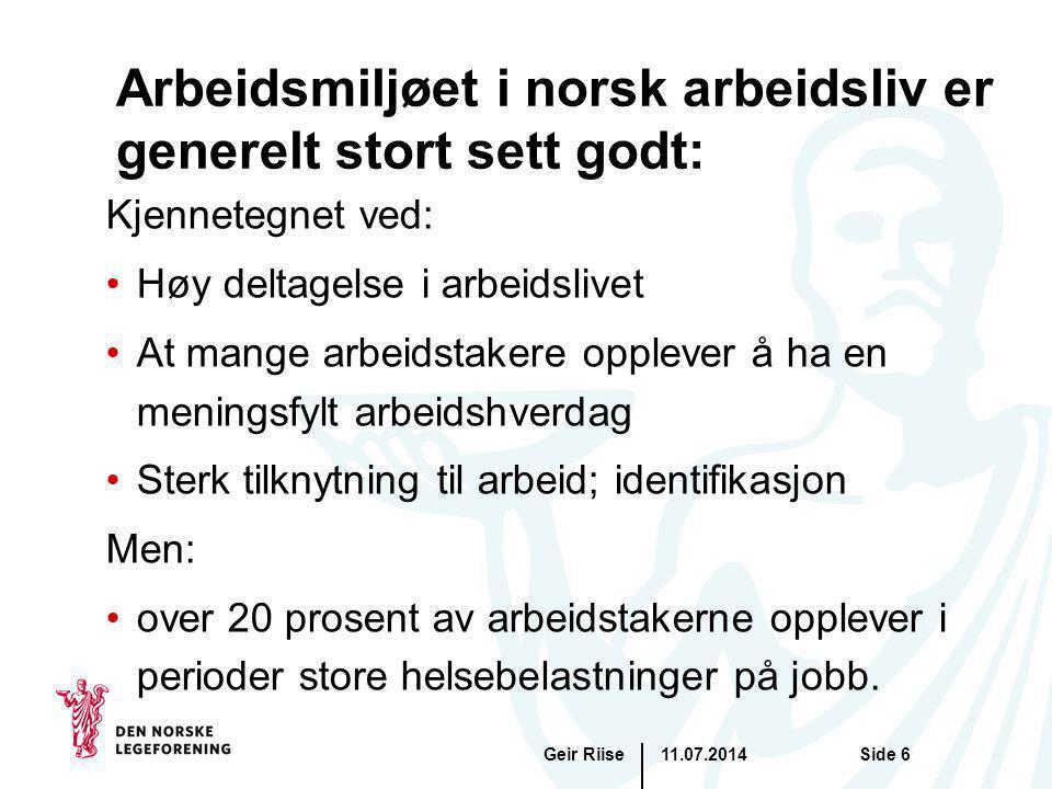 11.07.2014Geir RiiseSide 6 Arbeidsmiljøet i norsk arbeidsliv er generelt stort sett godt: Kjennetegnet ved: Høy deltagelse i arbeidslivet At mange arb