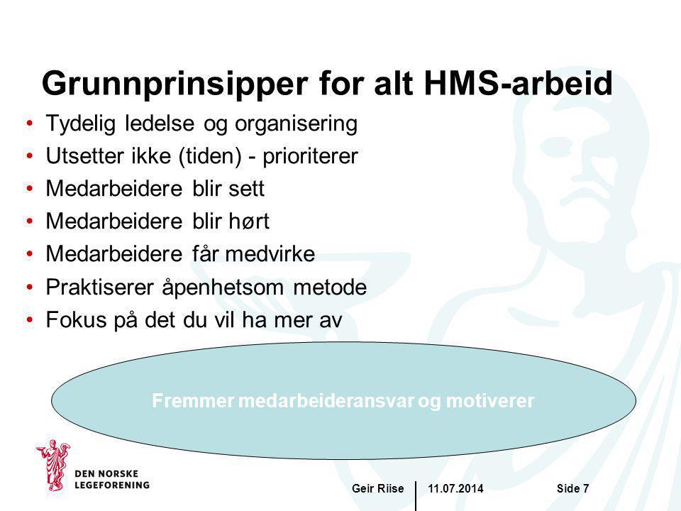 11.07.2014Geir RiiseSide 7 Fremmer medarbeideransvar og motiverer Grunnprinsipper for alt HMS-arbeid Tydelig ledelse og organisering Utsetter ikke (ti
