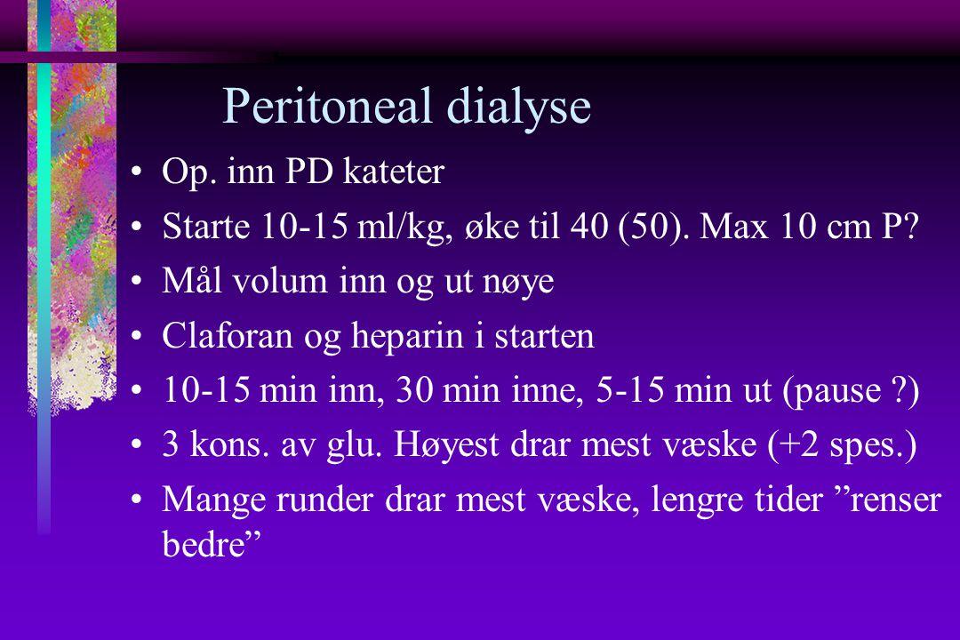 Peritoneal dialyse Op. inn PD kateter Starte 10-15 ml/kg, øke til 40 (50).