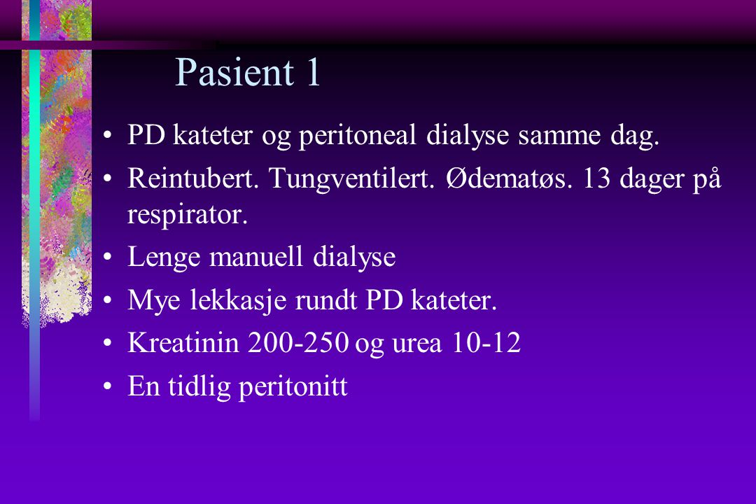 Pasient 1 PD kateter og peritoneal dialyse samme dag.