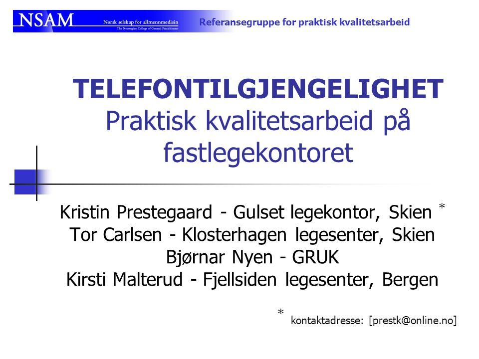 Referansegruppe for praktisk kvalitetsarbeid TELEFONTILGJENGELIGHET Praktisk kvalitetsarbeid på fastlegekontoret Kristin Prestegaard - Gulset legekont