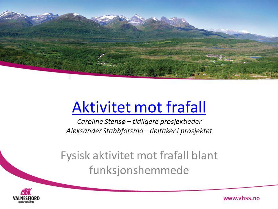 Aktivitet mot frafall Aktivitet mot frafall Caroline Stensø – tidligere prosjektleder Aleksander Stabbforsmo – deltaker i prosjektet Fysisk aktivitet