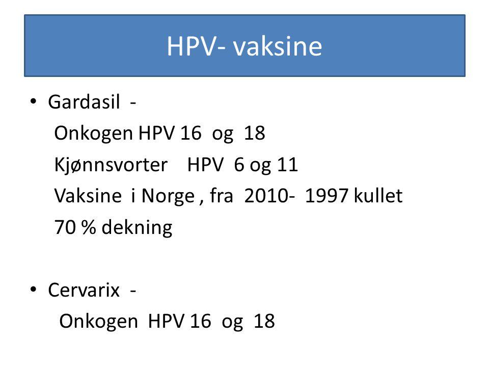 HPV- vaksine Gardasil - Onkogen HPV 16 og 18 Kjønnsvorter HPV 6 og 11 Vaksine i Norge, fra 2010- 1997 kullet 70 % dekning Cervarix - Onkogen HPV 16 og