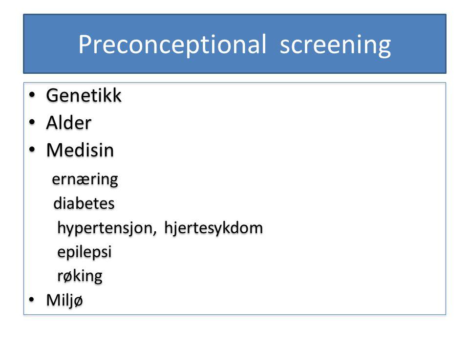 Preconceptional screening Genetikk Alder Medisin ernæring diabetes hypertensjon, hjertesykdom epilepsi røking Miljø Genetikk Alder Medisin ernæring di
