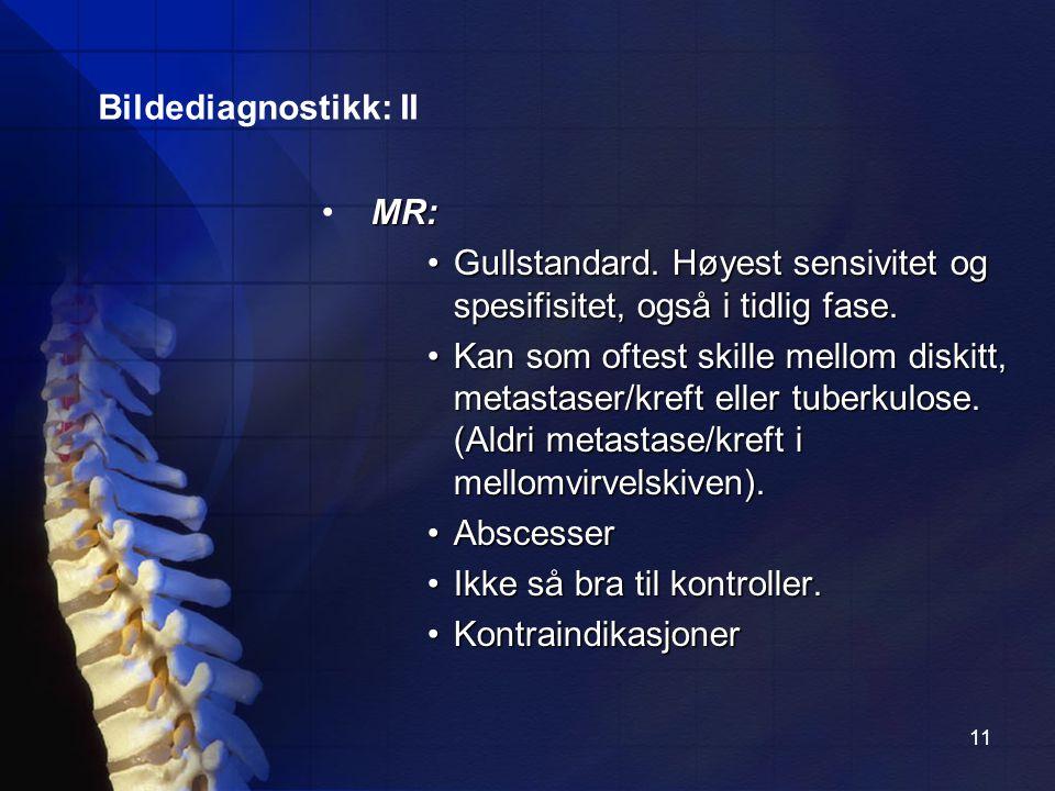11 MR: Gullstandard.Høyest sensivitet og spesifisitet, også i tidlig fase.Gullstandard.