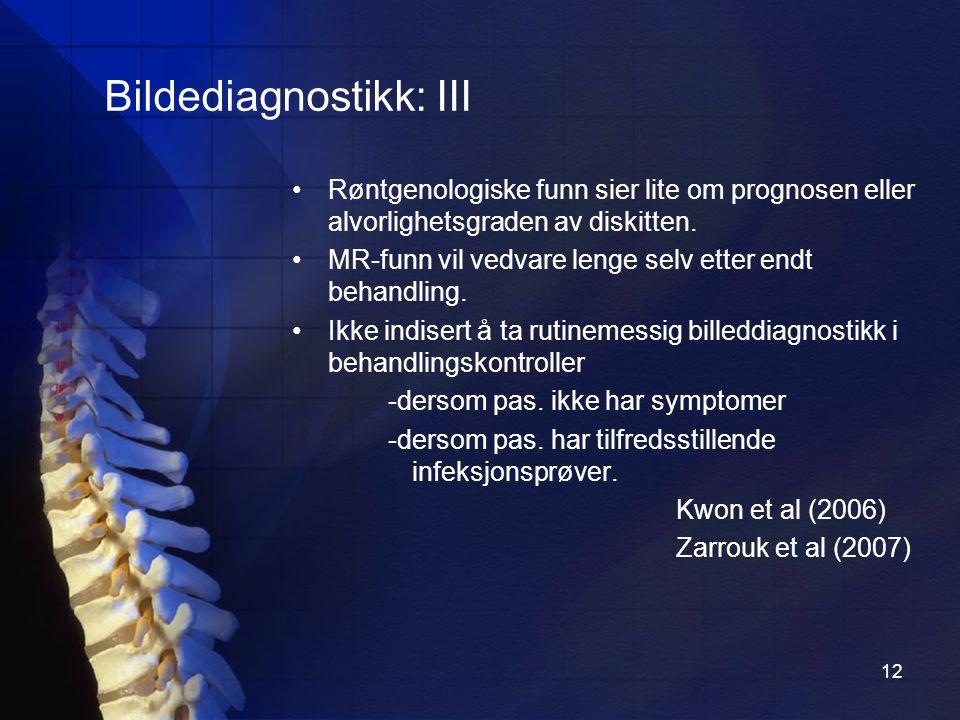 12 Bildediagnostikk: III Røntgenologiske funn sier lite om prognosen eller alvorlighetsgraden av diskitten.