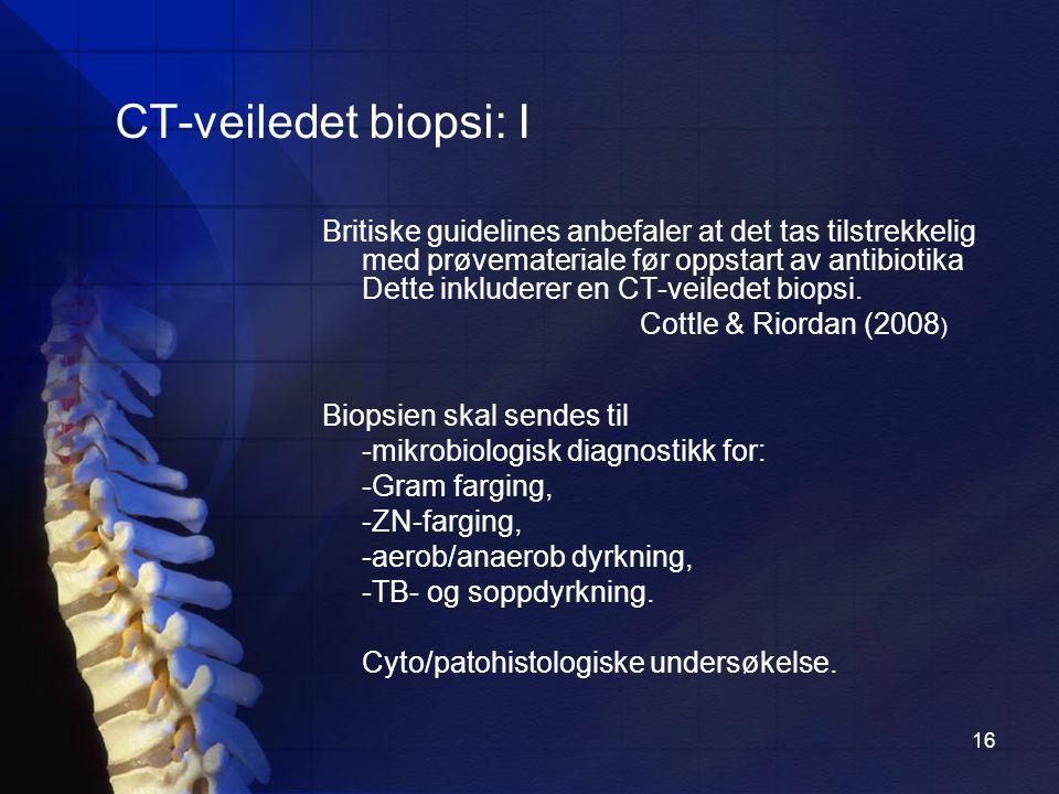 16 CT-veiledet biopsi: I Britiske guidelines anbefaler at det tas tilstrekkelig med prøvemateriale før oppstart av antibiotika Dette inkluderer en CT-veiledet biopsi.