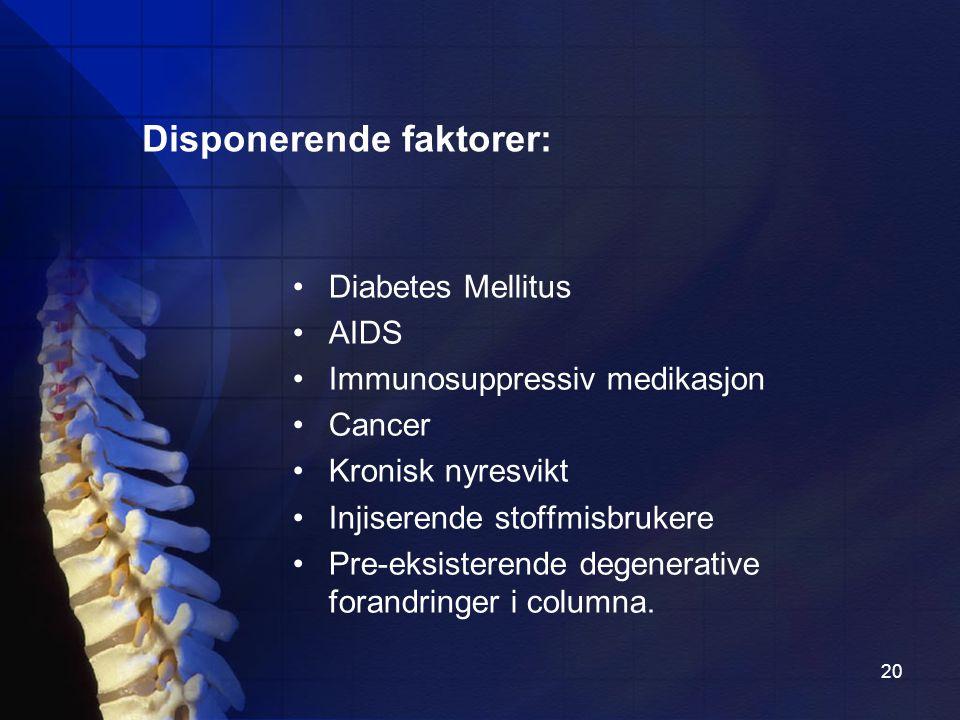 20 Diabetes Mellitus AIDS Immunosuppressiv medikasjon Cancer Kronisk nyresvikt Injiserende stoffmisbrukere Pre-eksisterende degenerative forandringer i columna.