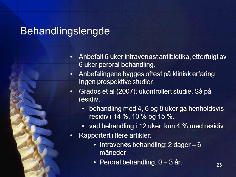 23 Behandlingslengde Anbefalt 6 uker intravenøst antibiotika, etterfulgt av 6 uker peroral behandling.