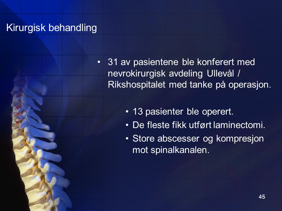 45 Kirurgisk behandling 31 av pasientene ble konferert med nevrokirurgisk avdeling Ullevål / Rikshospitalet med tanke på operasjon.