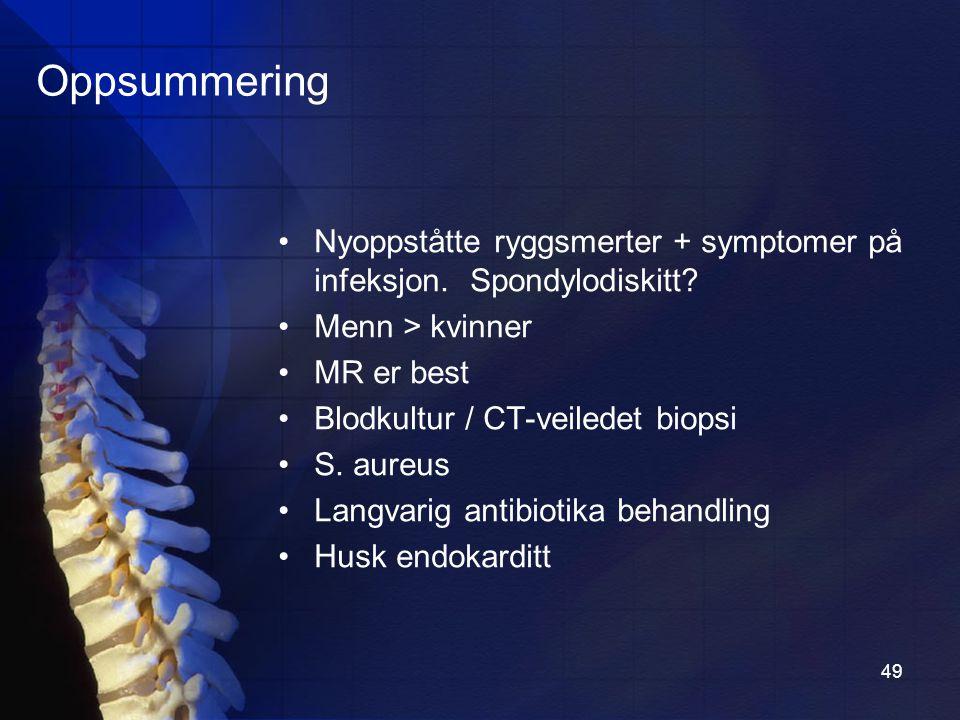 49 Oppsummering Nyoppståtte ryggsmerter + symptomer på infeksjon.