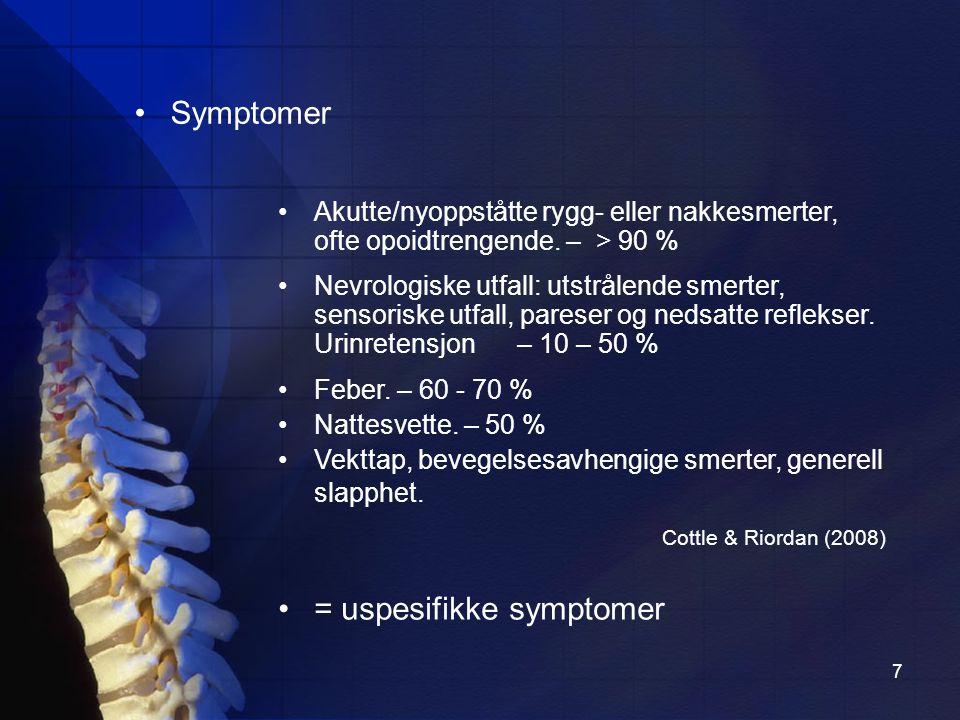 7 Symptomer Akutte/nyoppståtte rygg- eller nakkesmerter, ofte opoidtrengende.