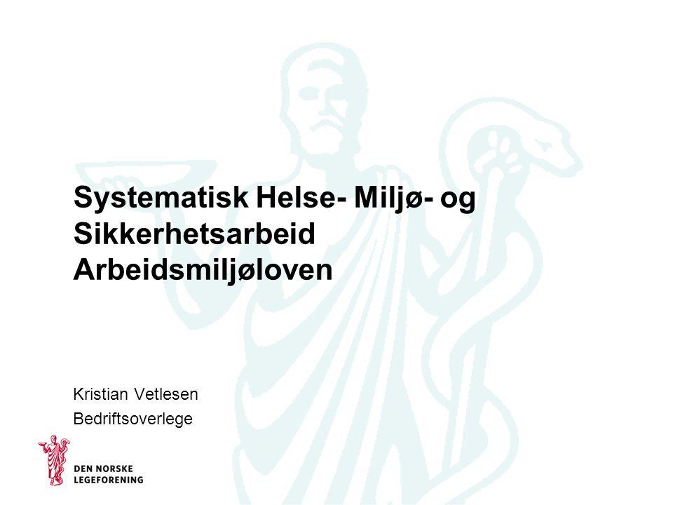 Systematisk Helse- Miljø- og Sikkerhetsarbeid Arbeidsmiljøloven Kristian Vetlesen Bedriftsoverlege