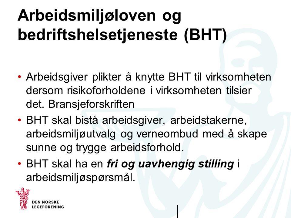 Arbeidsmiljøloven og bedriftshelsetjeneste (BHT) Arbeidsgiver plikter å knytte BHT til virksomheten dersom risikoforholdene i virksomheten tilsier det