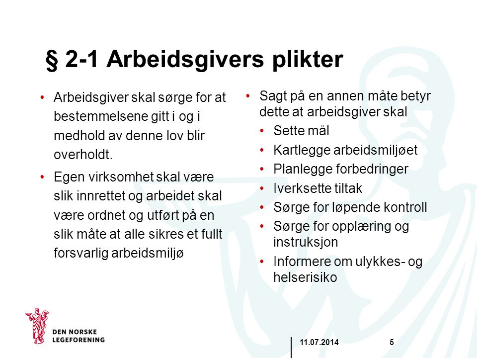 11.07.20145 § 2-1 Arbeidsgivers plikter Arbeidsgiver skal sørge for at bestemmelsene gitt i og i medhold av denne lov blir overholdt. Egen virksomhet