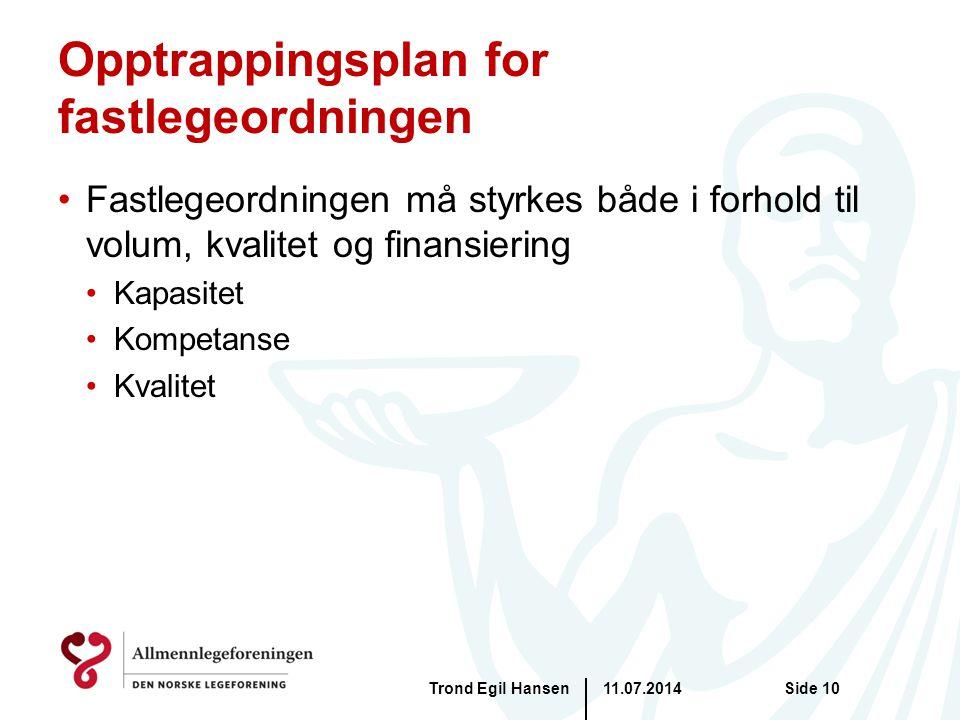 Opptrappingsplan for fastlegeordningen Fastlegeordningen må styrkes både i forhold til volum, kvalitet og finansiering Kapasitet Kompetanse Kvalitet 11.07.2014Trond Egil HansenSide 10