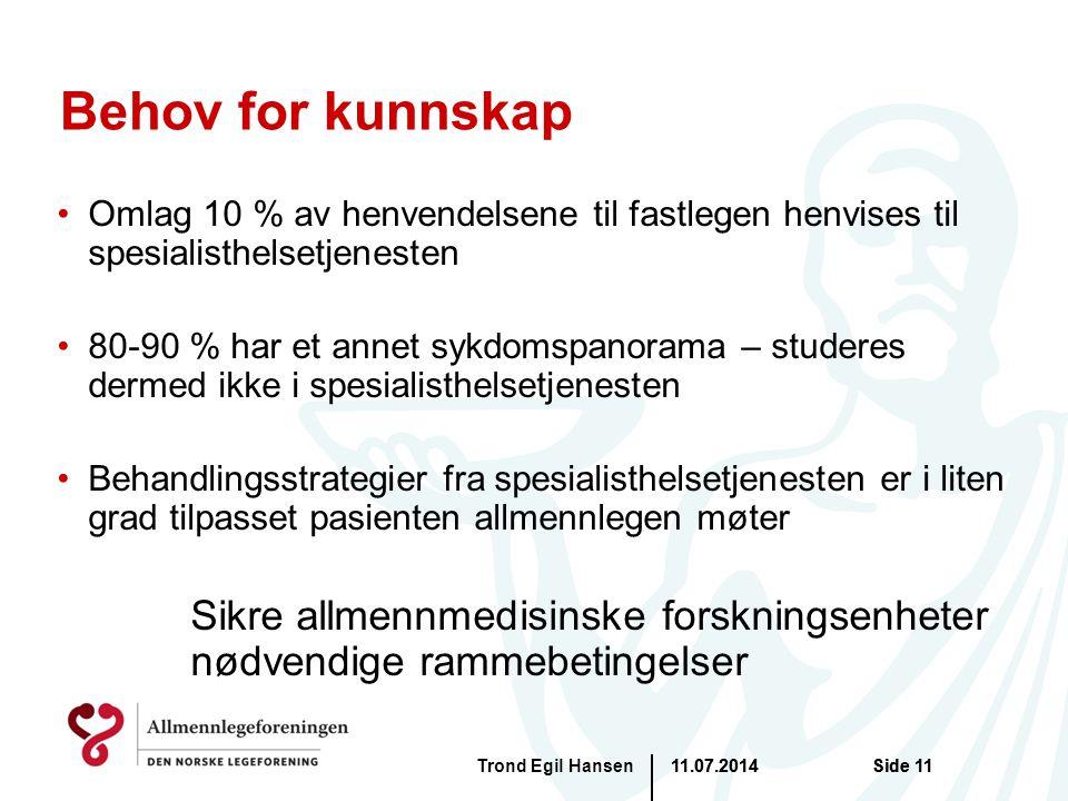 11.07.2014Trond Egil HansenSide 11 Behov for kunnskap Omlag 10 % av henvendelsene til fastlegen henvises til spesialisthelsetjenesten 80-90 % har et a
