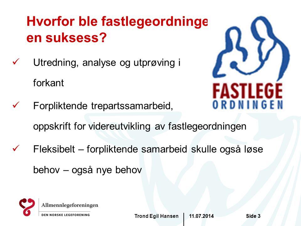 11.07.2014Trond Egil HansenSide 3 Hvorfor ble fastlegeordningen en suksess? Utredning, analyse og utprøving i forkant Forpliktende trepartssamarbeid,