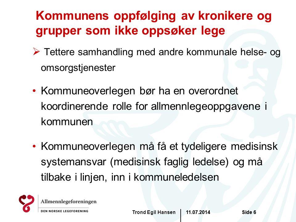 11.07.2014Trond Egil HansenSide 6 Kommunens oppfølging av kronikere og grupper som ikke oppsøker lege  Tettere samhandling med andre kommunale helse-