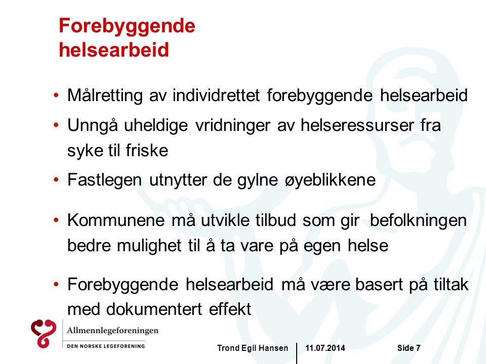 11.07.2014Trond Egil HansenSide 7 Forebyggende helsearbeid Målretting av individrettet forebyggende helsearbeid Unngå uheldige vridninger av helseress