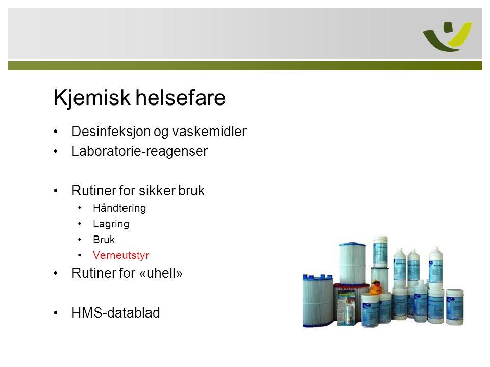 Kjemisk helsefare Desinfeksjon og vaskemidler Laboratorie-reagenser Rutiner for sikker bruk Håndtering Lagring Bruk Verneutstyr Rutiner for «uhell» HM