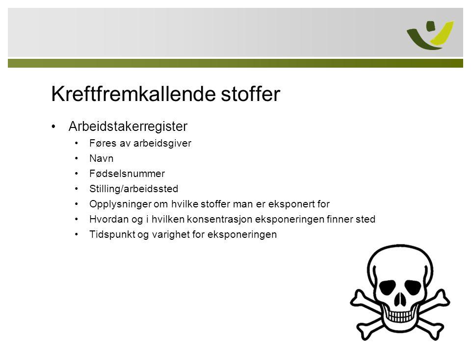 Kreftfremkallende stoffer Arbeidstakerregister Føres av arbeidsgiver Navn Fødselsnummer Stilling/arbeidssted Opplysninger om hvilke stoffer man er eks