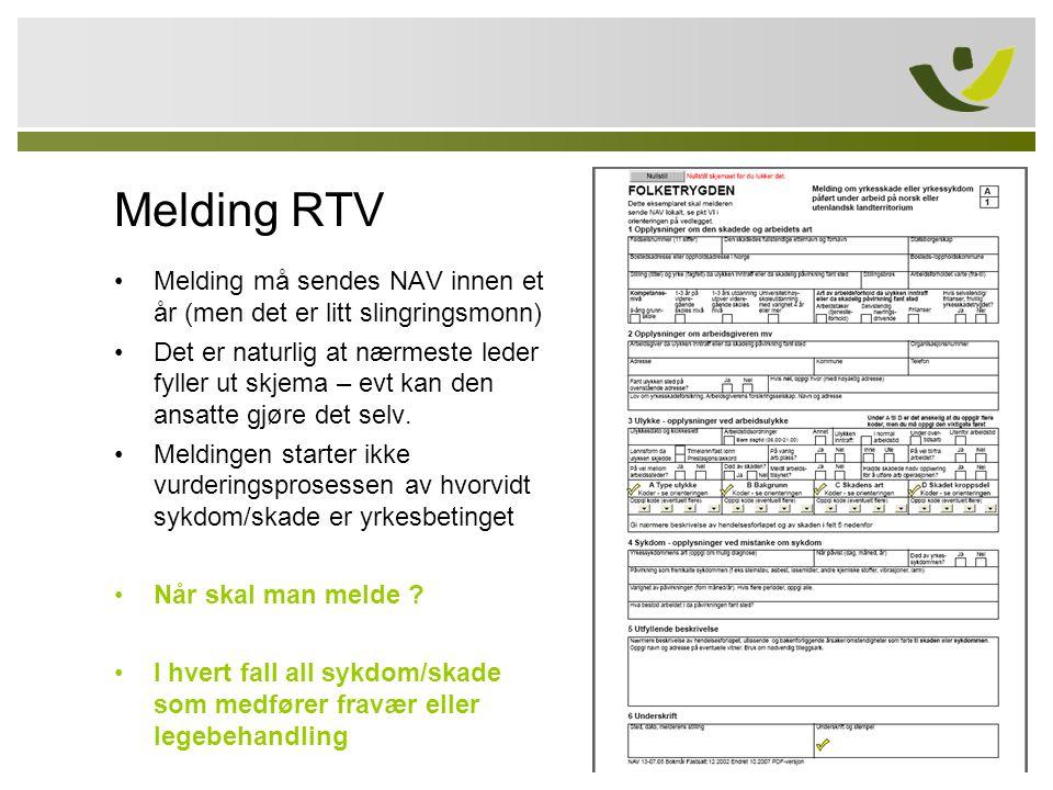 Melding RTV Melding må sendes NAV innen et år (men det er litt slingringsmonn) Det er naturlig at nærmeste leder fyller ut skjema – evt kan den ansatte gjøre det selv.