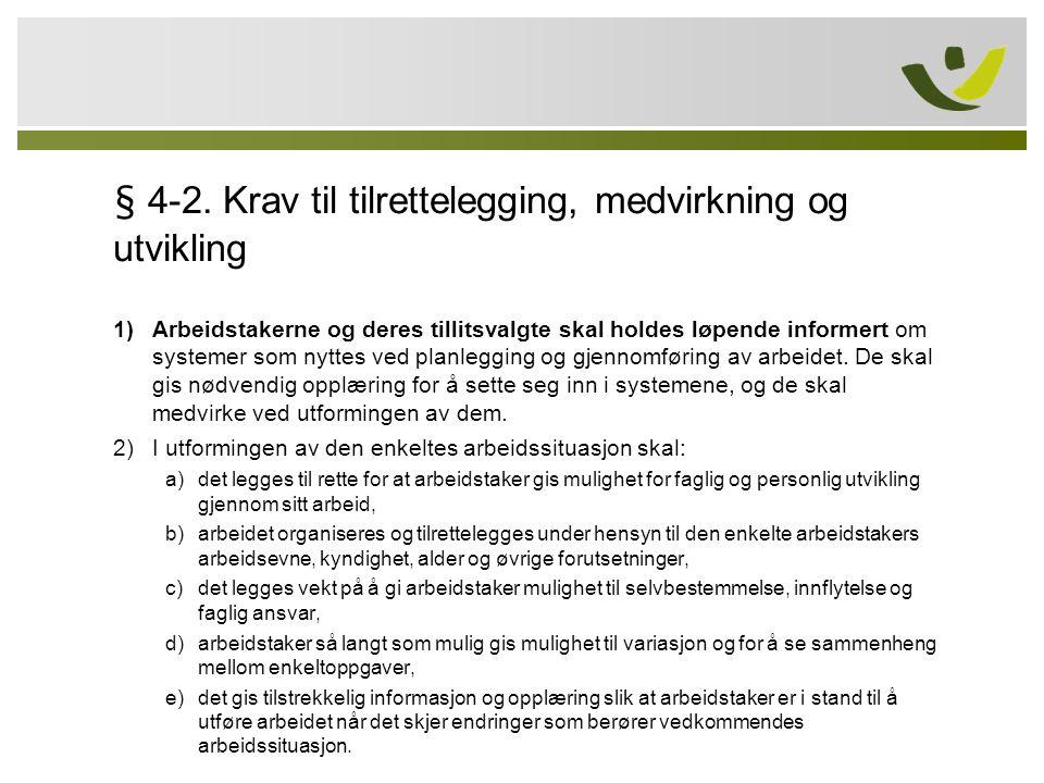 § 4-2. Krav til tilrettelegging, medvirkning og utvikling 1)Arbeidstakerne og deres tillitsvalgte skal holdes løpende informert om systemer som nyttes
