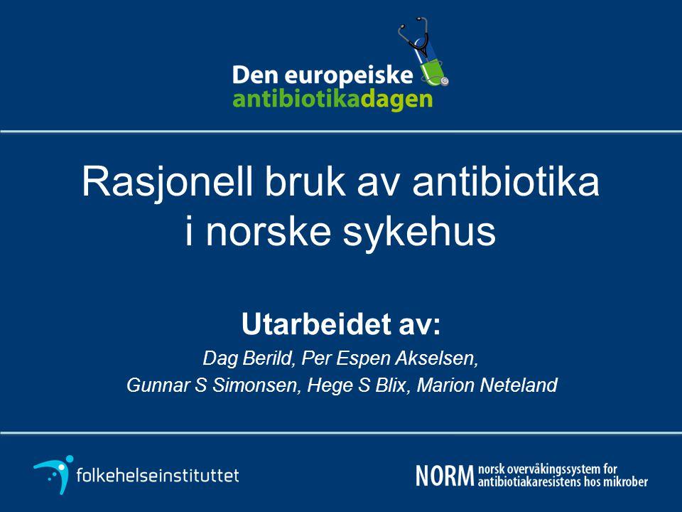 1 Rasjonell bruk av antibiotika i norske sykehus Utarbeidet av: Dag Berild, Per Espen Akselsen, Gunnar S Simonsen, Hege S Blix, Marion Neteland