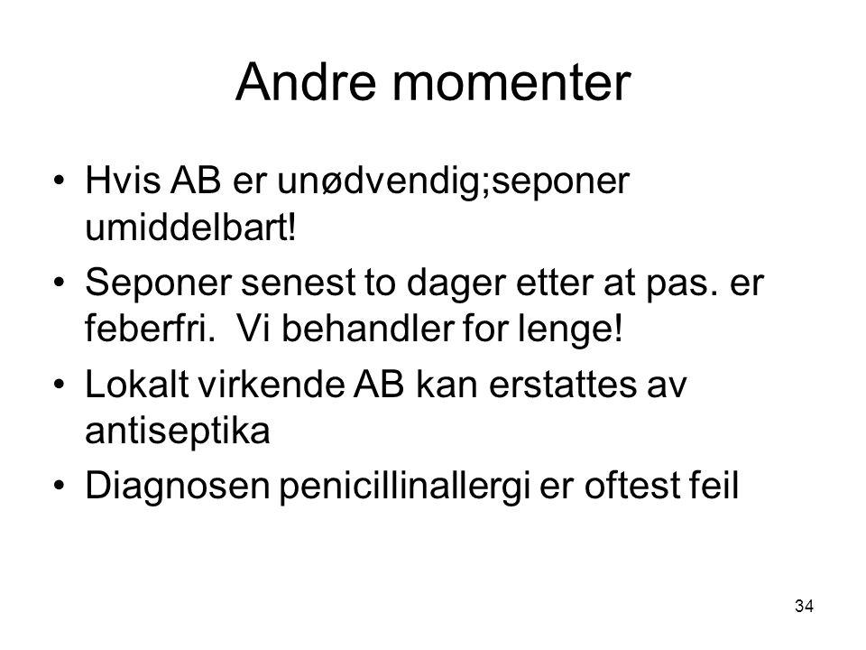 34 Andre momenter Hvis AB er unødvendig;seponer umiddelbart.
