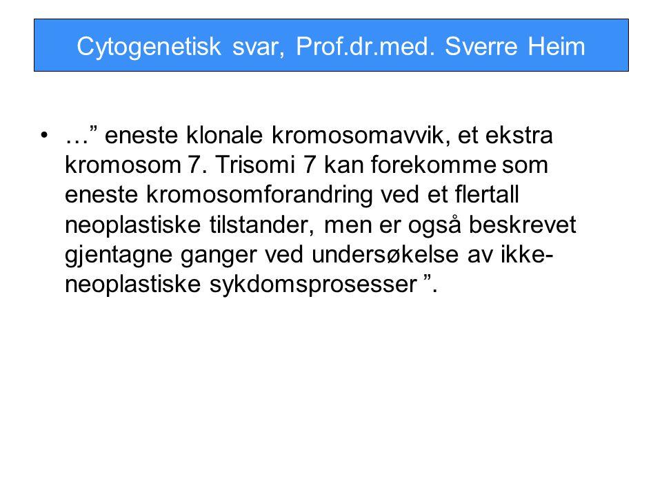 """Cytogenetisk svar, Prof.dr.med. Sverre Heim …"""" eneste klonale kromosomavvik, et ekstra kromosom 7. Trisomi 7 kan forekomme som eneste kromosomforandri"""