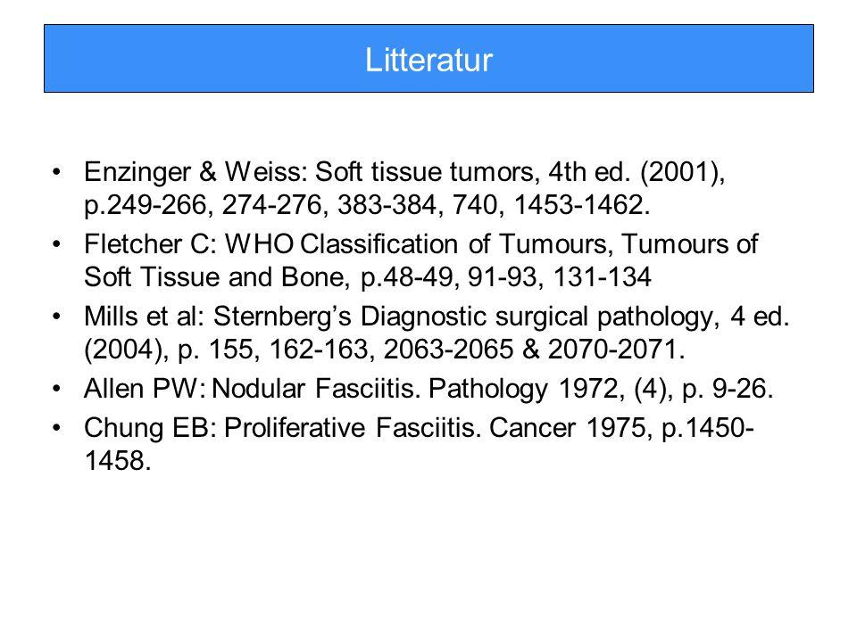 Litteratur Enzinger & Weiss: Soft tissue tumors, 4th ed. (2001), p.249-266, 274-276, 383-384, 740, 1453-1462. Fletcher C: WHO Classification of Tumour