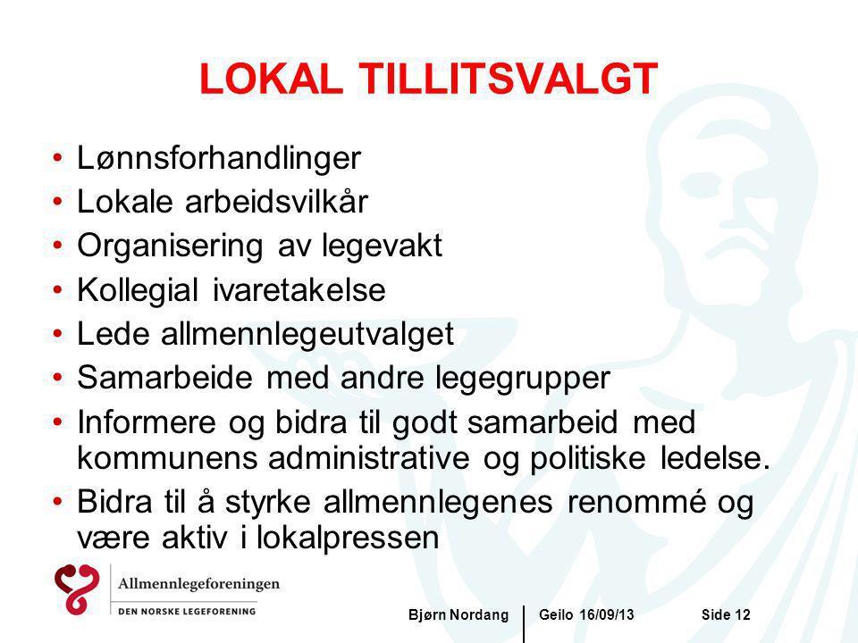 Geilo 16/09/13Bjørn NordangSide 12 LOKAL TILLITSVALGT Lønnsforhandlinger Lokale arbeidsvilkår Organisering av legevakt Kollegial ivaretakelse Lede all