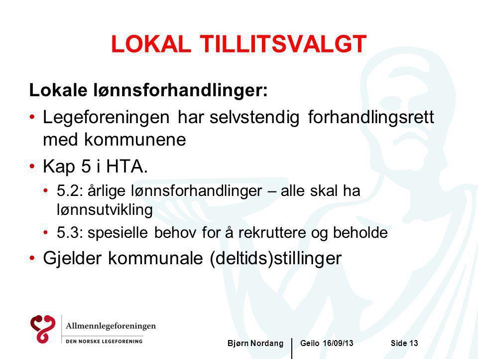 Geilo 16/09/13Bjørn NordangSide 13 LOKAL TILLITSVALGT Lokale lønnsforhandlinger: Legeforeningen har selvstendig forhandlingsrett med kommunene Kap 5 i