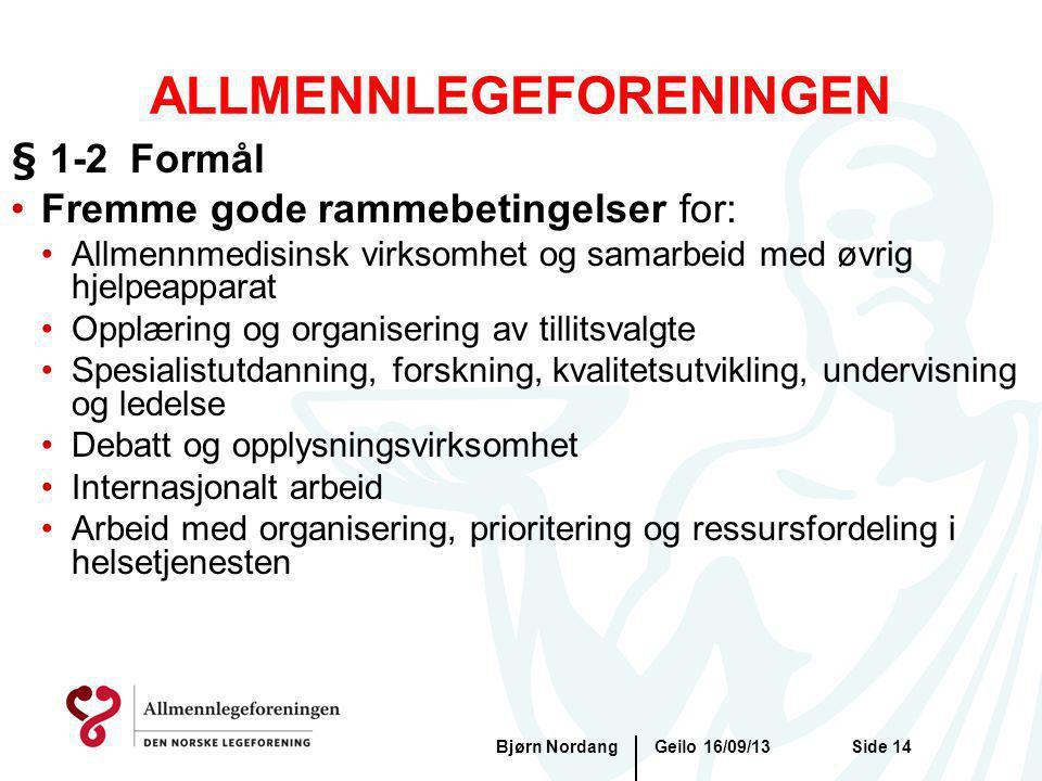Geilo 16/09/13Bjørn NordangSide 14 ALLMENNLEGEFORENINGEN § 1-2 Formål Fremme gode rammebetingelser for: Allmennmedisinsk virksomhet og samarbeid med ø