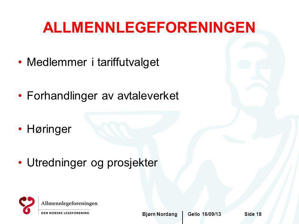 Geilo 16/09/13Bjørn NordangSide 18 ALLMENNLEGEFORENINGEN Medlemmer i tariffutvalget Forhandlinger av avtaleverket Høringer Utredninger og prosjekter