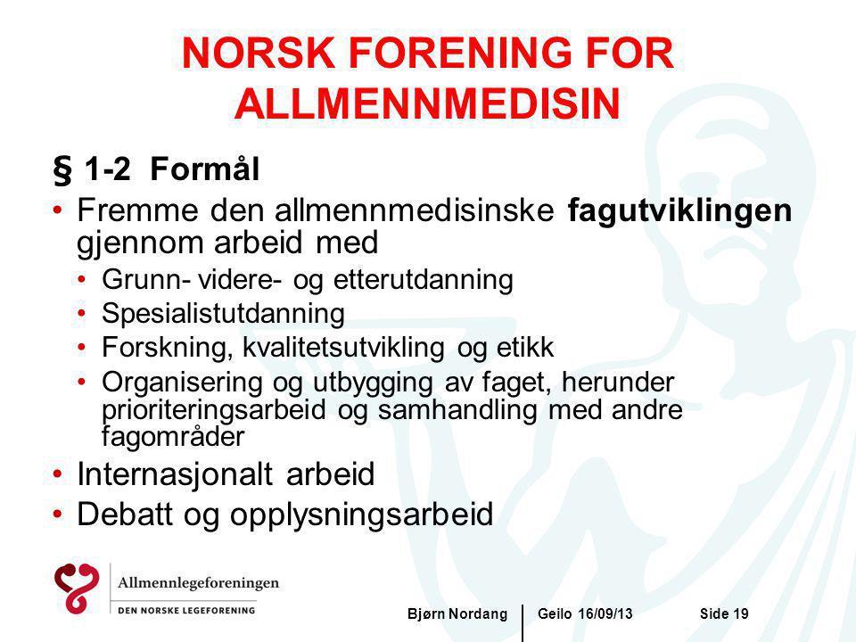 Geilo 16/09/13Bjørn NordangSide 19 NORSK FORENING FOR ALLMENNMEDISIN § 1-2 Formål Fremme den allmennmedisinske fagutviklingen gjennom arbeid med Grunn