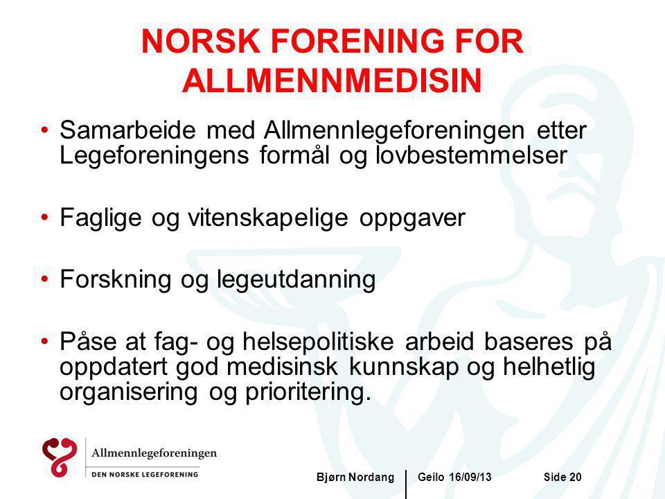Geilo 16/09/13Bjørn NordangSide 20 NORSK FORENING FOR ALLMENNMEDISIN Samarbeide med Allmennlegeforeningen etter Legeforeningens formål og lovbestemmel