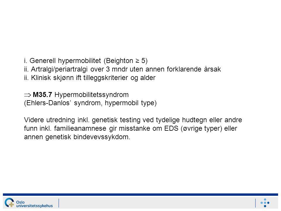 i. Generell hypermobilitet (Beighton ≥ 5) ii. Artralgi/periartralgi over 3 mndr uten annen forklarende årsak ii. Klinisk skjønn ift tilleggskriterier