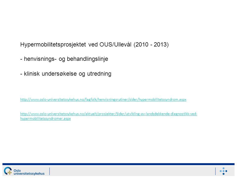 Hypermobilitetsprosjektet ved OUS/Ullevål (2010 - 2013) - henvisnings- og behandlingslinje - klinisk undersøkelse og utredning http://www.oslo-univers