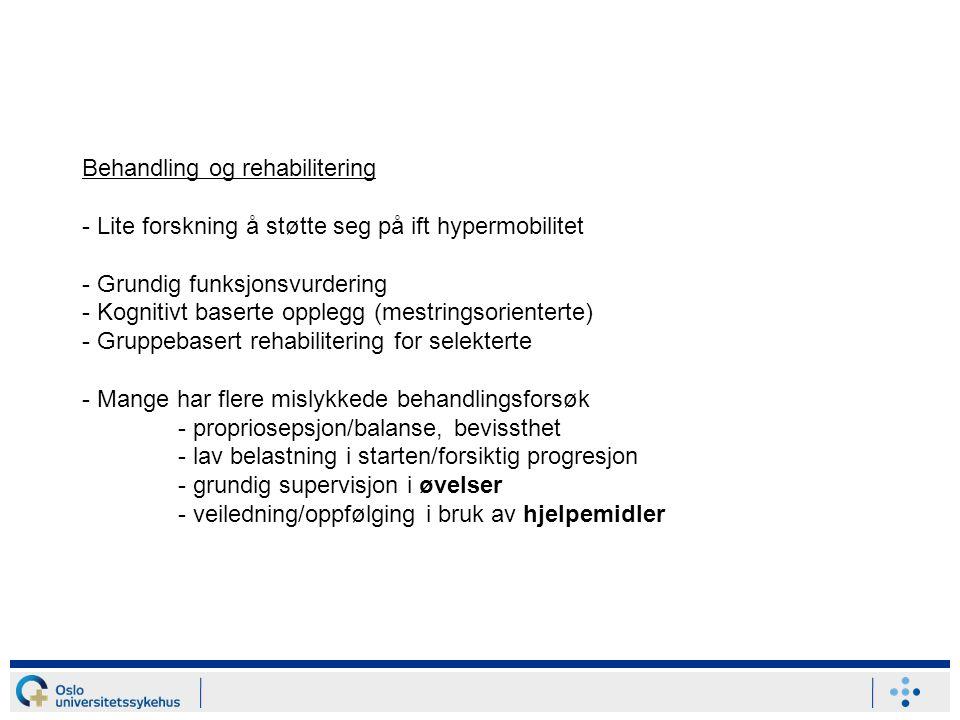 Behandling og rehabilitering - Lite forskning å støtte seg på ift hypermobilitet - Grundig funksjonsvurdering - Kognitivt baserte opplegg (mestringsor