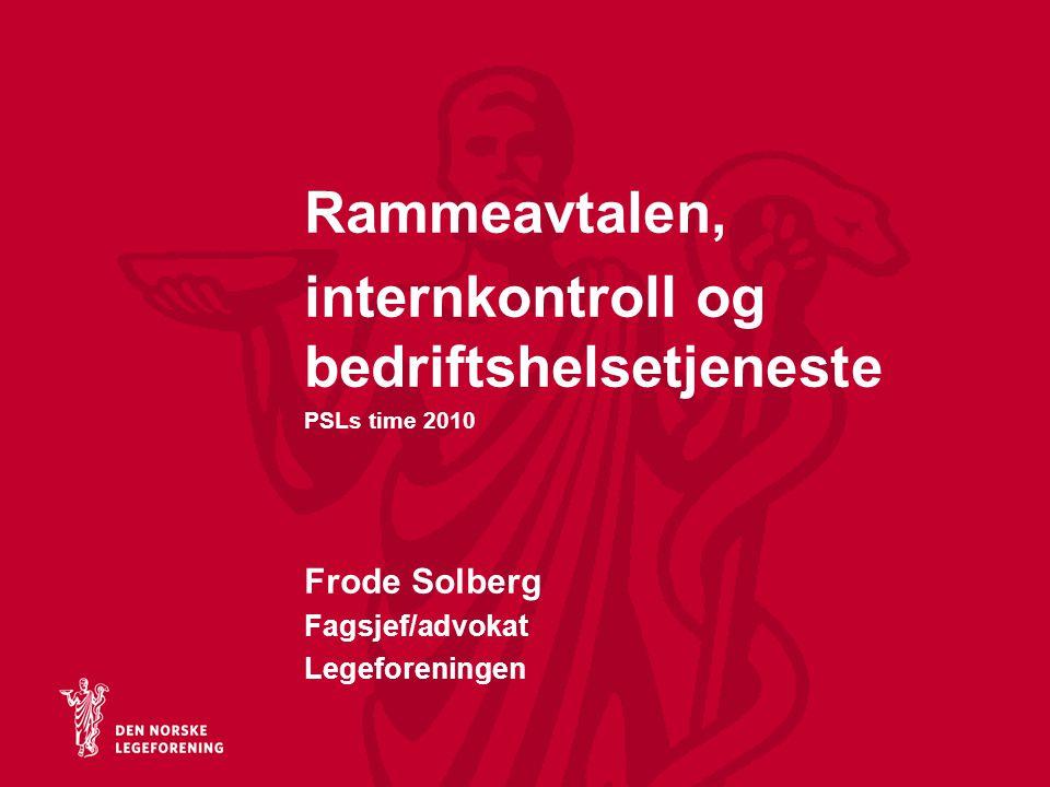 Rammeavtalen, internkontroll og bedriftshelsetjeneste PSLs time 2010 Frode Solberg Fagsjef/advokat Legeforeningen