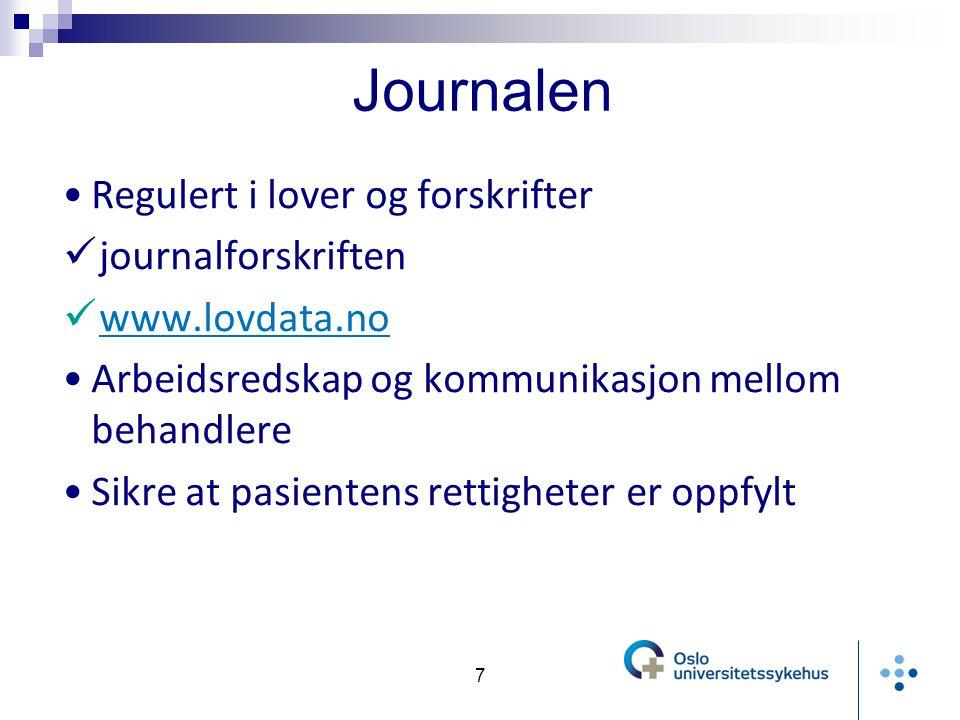 Regulert i lover og forskrifter journalforskriften www.lovdata.no Arbeidsredskap og kommunikasjon mellom behandlere Sikre at pasientens rettigheter er oppfylt 7 Journalen