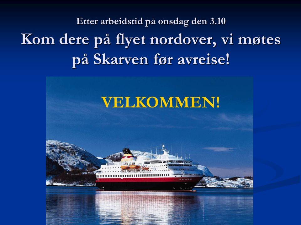 Etter arbeidstid på onsdag den 3.10 Kom dere på flyet nordover, vi møtes på Skarven før avreise.