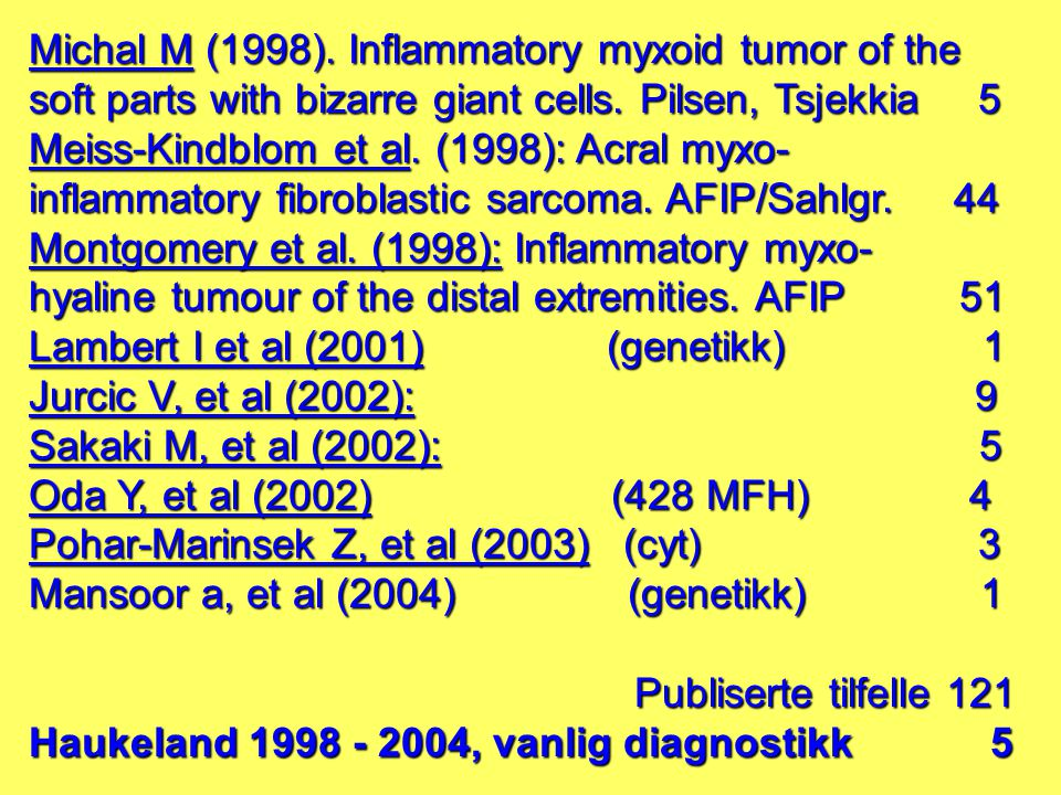 Michal M (1998).Inflammatory myxoid tumor of the soft parts with bizarre giant cells.