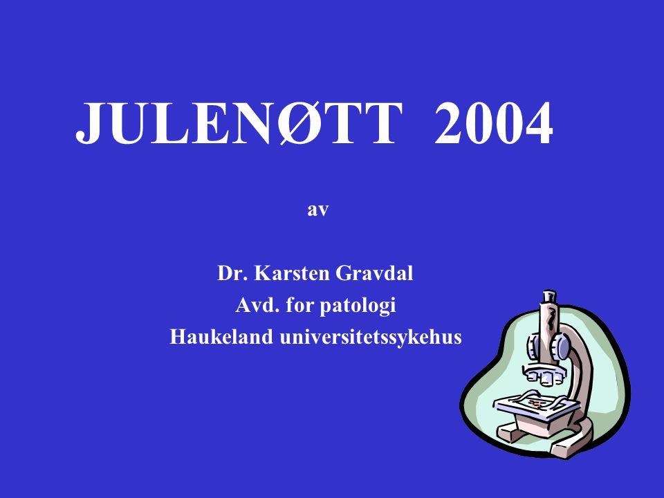 JULENØTT 2004 av Dr. Karsten Gravdal Avd. for patologi Haukeland universitetssykehus